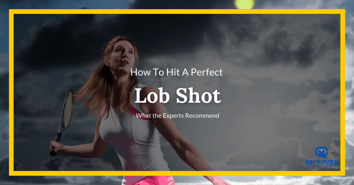 How to Perfect Your Tennis Lob